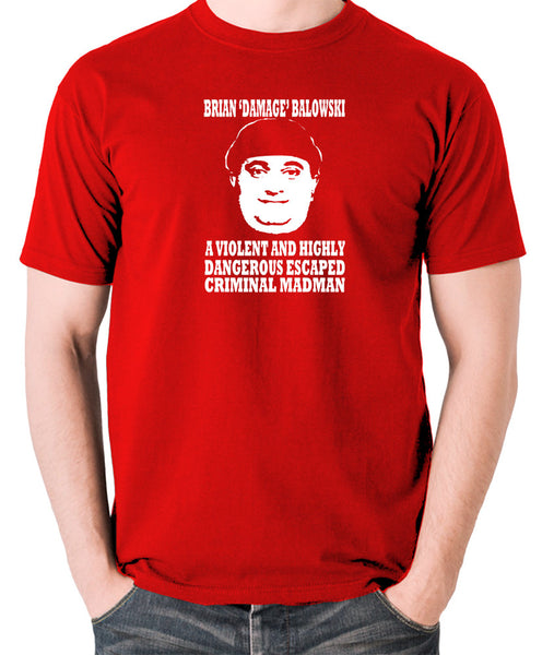 The Young Ones - Brian Damage Balowski, A Violent And Highly Dangerous Escaped Criminal Madman - Men's T Shirt - red