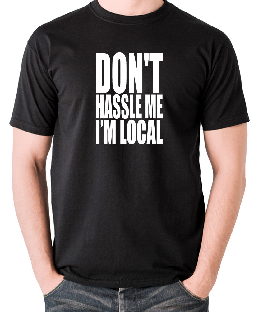What About Bob? - Don't Hassle Me I'm Local - Men's T Shirt - black