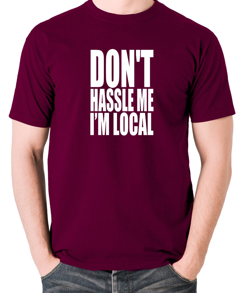 What About Bob? - Don't Hassle Me I'm Local - Men's T Shirt - burgundy