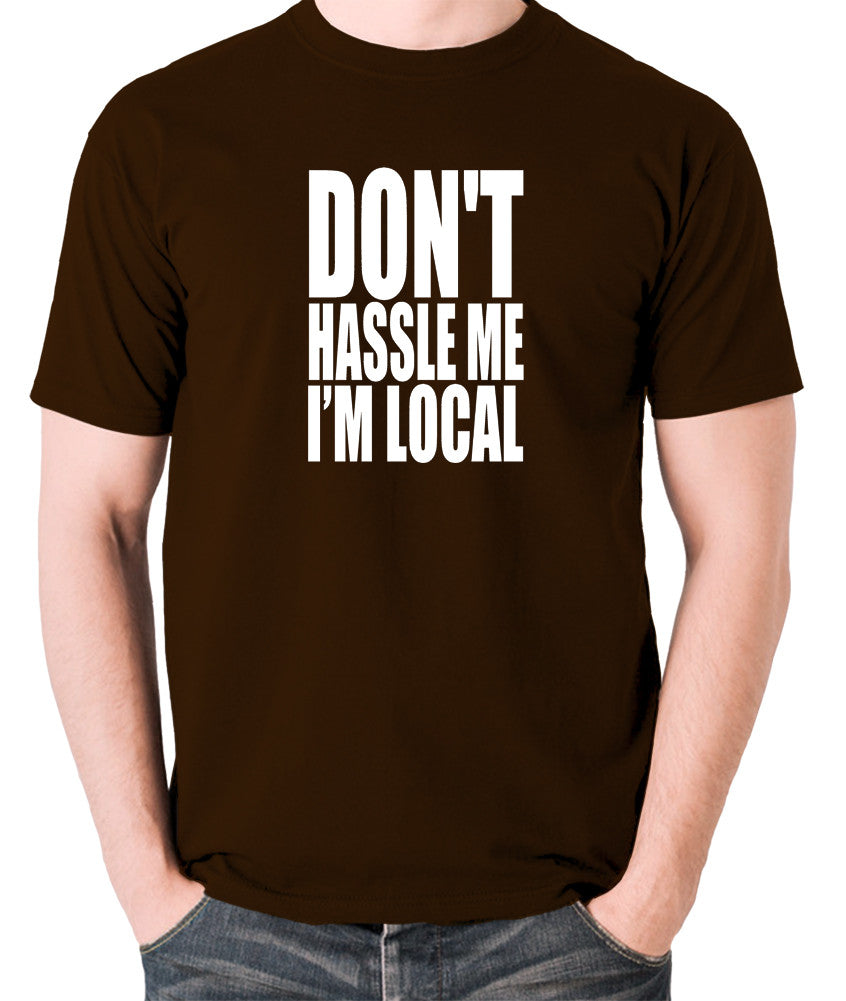 What About Bob? - Don't Hassle Me I'm Local - Men's T Shirt - chocolate