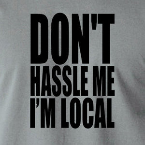 What About Bob? - Don't Hassle Me I'm Local - Men's T Shirt