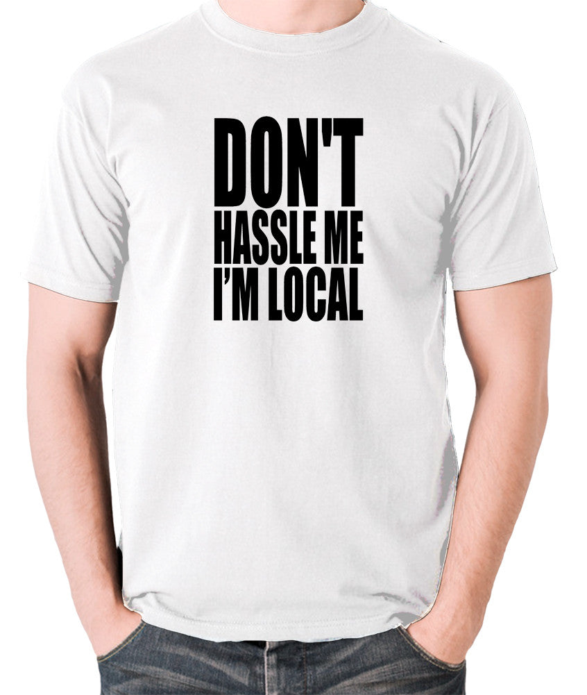 What About Bob? - Don't Hassle Me I'm Local - Men's T Shirt - white