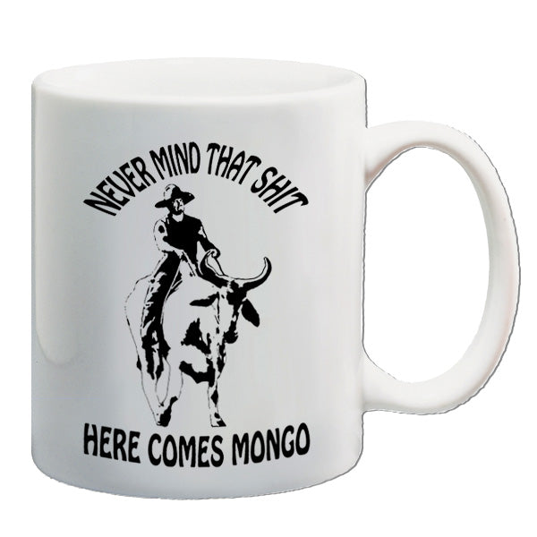 Blazing Saddles - Never Mind That Shit Here Comes Mongo - Mug