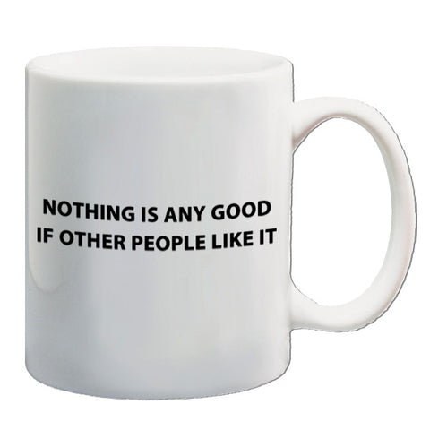 The IT Crowd | Nothing Is Any Good If Other People Like It | Mug