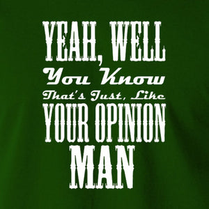 The Big Lebowski - Yeah, Well, You Know, That's Just, Like, Your Opinion, Man T Shirt