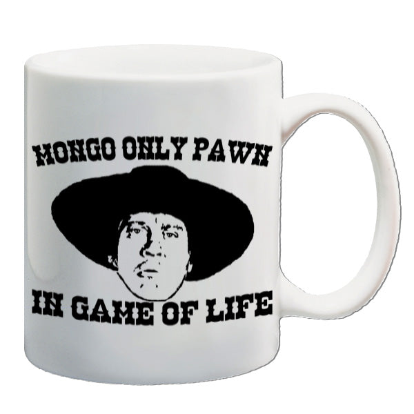 Blazing Saddles - Mongo Only Pawn In Game Of Life - Mug