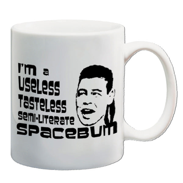 Red Dwarf | I'm A Useless Tasteless Semi-Literate Spacebum | Mug