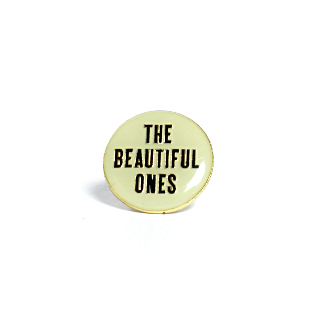 THE BEAUTIFUL ONES PIN