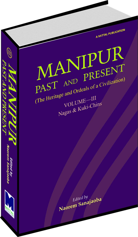 Manipur: Past & Present: Nagas & Kuki-Chins (Vol.3)