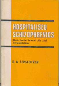 Hospitalised Schizophrenics, Their Socio-Sexual Life And Rehabilitation