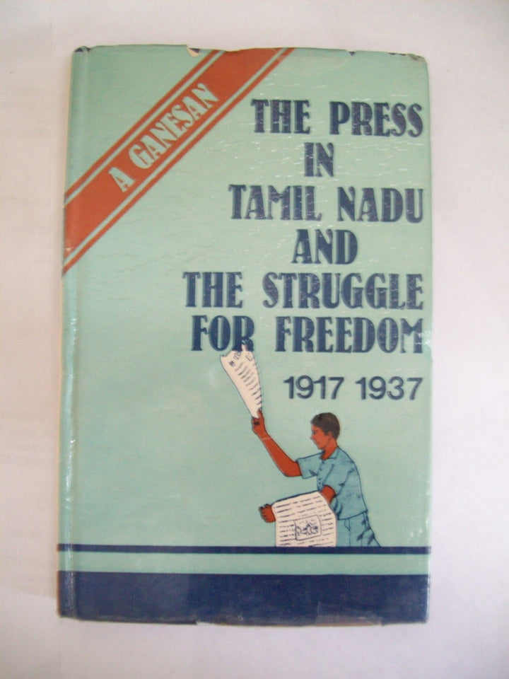 The Press In Tamil Nadu And The Struggle For Freedom 1917-1937