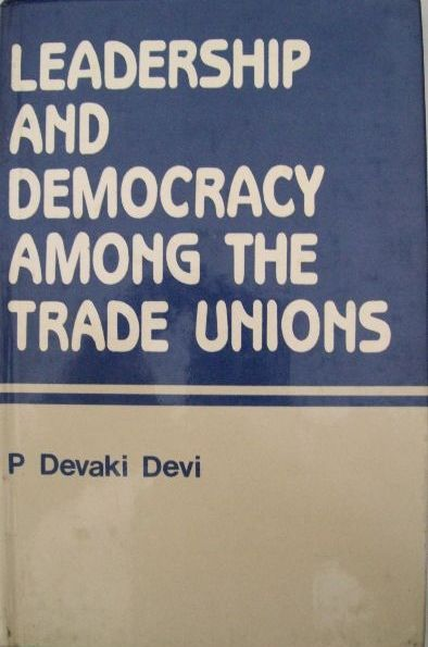 Leadership and Democracy Among The Trade Unions: A Comparative Study