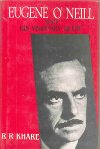 Eugene O'Neill and His Visionary Quest