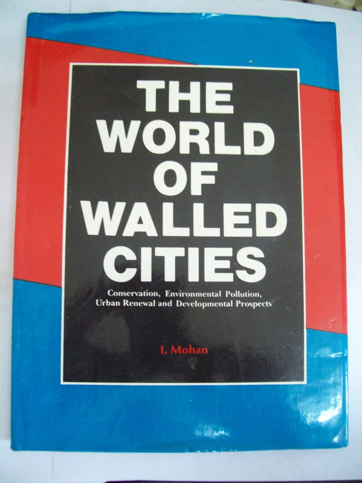 The World Of Walled Cities: Conservation, Environmental Pollution, Urban Renewal, And Developmental Prospects