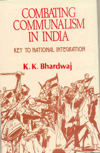 Combating Communalism in India: Key To National Integration