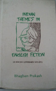 Indian Themes In English Fiction: A Socio-Literary Study