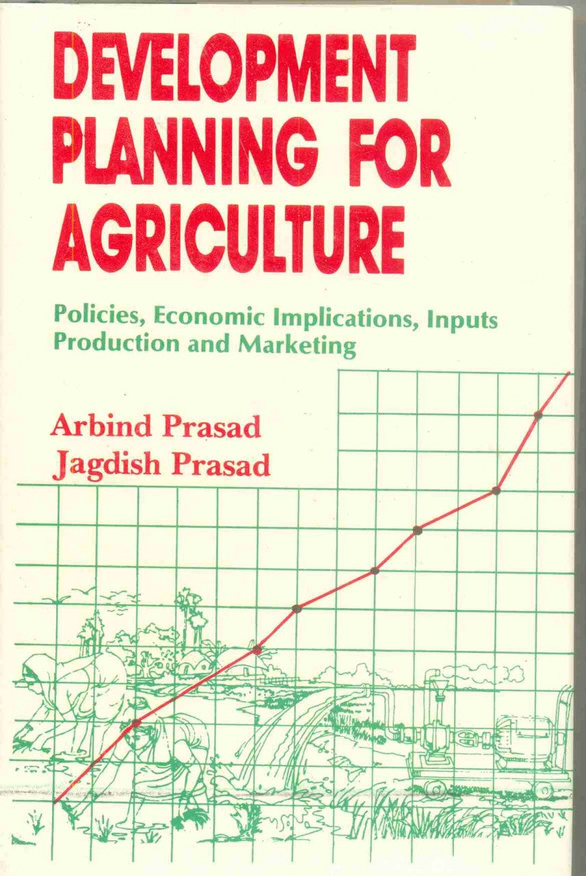 Development Planning for Agriculture: Policies, Economic Implications Inputs, Production and Marketing