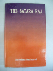 The Satara Raj : A Study In History, Administration And Culture