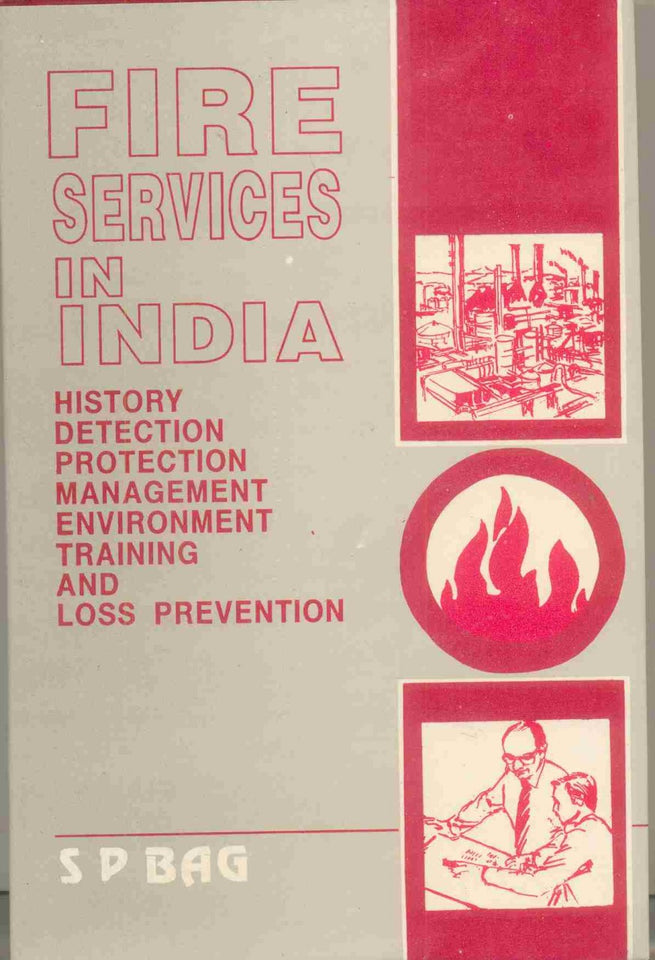 Fire Services In India: History, Detection, Protection, Management, Environment, Training And Loss Prevention