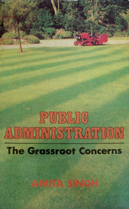 Public Administration-The Grassroot Concerns