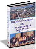 British Colonization & Restructuring of Naga Policy