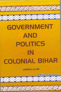 Government and Politics in Colonial Bihar