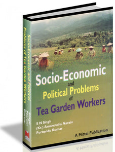 Socio-Economic and Political Problems of Tea Garden Workers