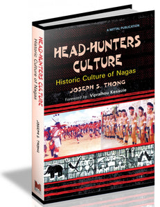 Head-Hunters Culture  - Historic Culture of Nagas
