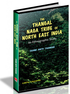 The Thangal Naga Tribe of North East India