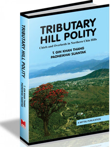 Tributary Hill Polity - Chiefs and Overloads in Northern Chin Hills Circa 1800-194