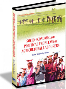 Socio Economic and Political Problems of Agricultural Labourers