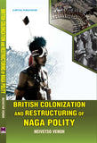 British Colonization and Restructuring of Naga Polity by Neivetso Venuh