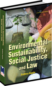 Environmental Sustainability Social Justice And Law by Dr. Sadhna Gupta