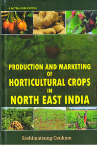 Production and Marketing of Horticultural Crops in North East India