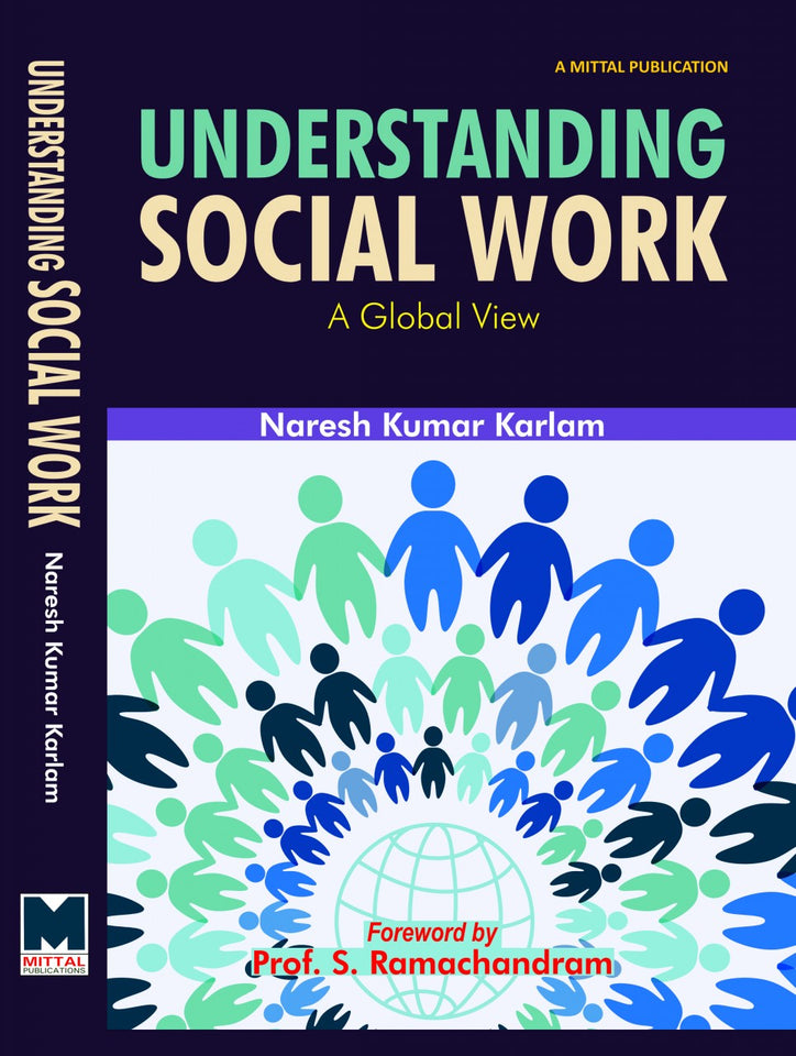 Understanding Social Work: A Global View by Naresh Kumar Karlam Foreword by Prof. S. Ramachandram