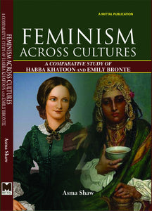 Feminism Across Cultures: A Contemporary Study of Habba Khatoon and Emily Bronte