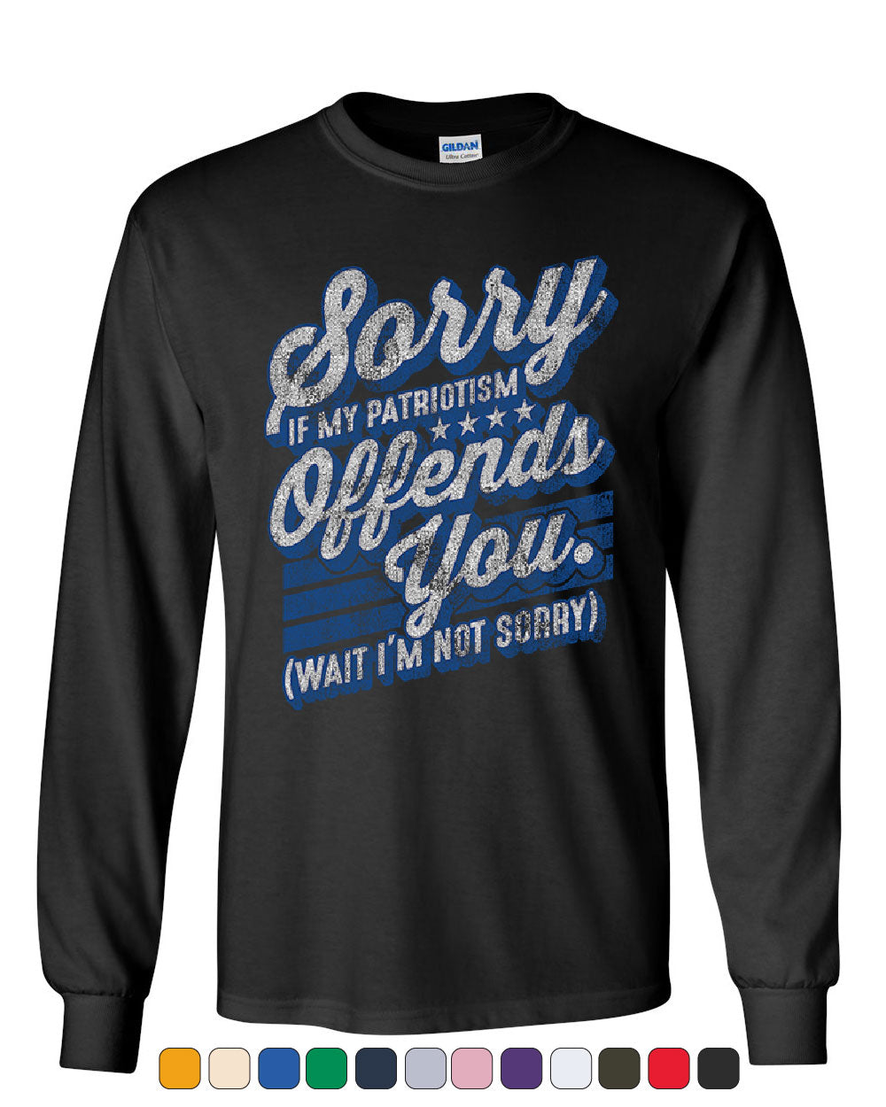 34799f8f59b27 Sorry if My Patriotism Offends You Long Sleeve T-Shirt American Patriot USA  Tee