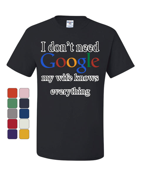 I Don't Need Google T-Shirt Funny Marriage Anniversary Tee Shirt - Tee Hunt - 1