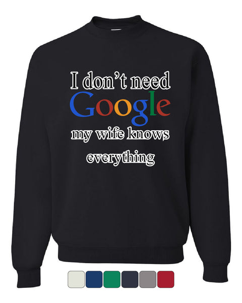 I Don't Need Google Crew Neck Sweatshirt Funny Marriage Anniversary - Tee Hunt - 1