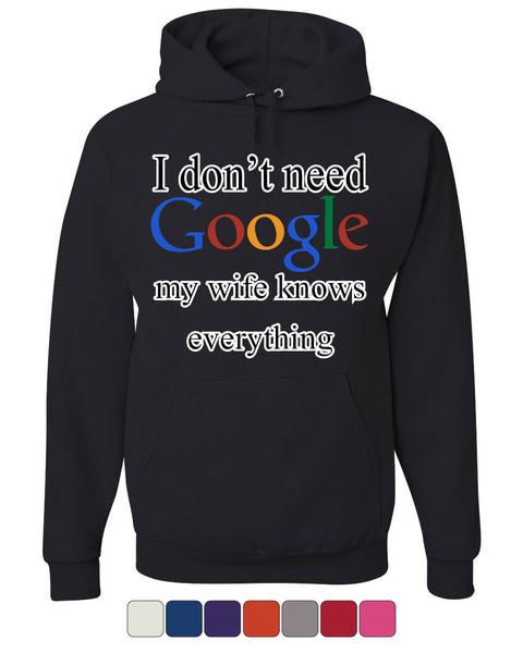 I Don't Need Google Hoodie Funny Marriage Anniversary Sweatshirt - Tee Hunt - 1