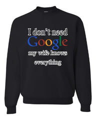 I Don't Need Google Crew Neck Sweatshirt Funny Marriage Anniversary - Tee Hunt - 2