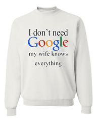 I Don't Need Google Crew Neck Sweatshirt Funny Marriage Anniversary - Tee Hunt - 4