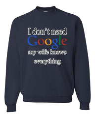 I Don't Need Google Crew Neck Sweatshirt Funny Marriage Anniversary - Tee Hunt - 5
