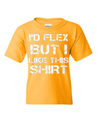 I'd Flex But I Like This Shirt Youth T-Shirt  Tee - Tee Hunt - 10