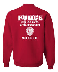 Police My Job Is To Protect Your ASS Crew Neck Sweatshirt Funny Cop - Tee Hunt - 4