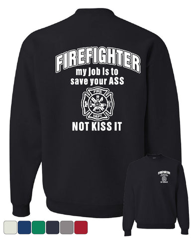 Firefighter My Job Is To Save Your ASS Crew Neck Sweatshirt Funny - Tee Hunt - 1