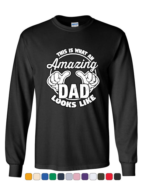 1d81b598 This is What an Amazing Dad Looks Like Long Sleeve T-Shirt Father`s Da