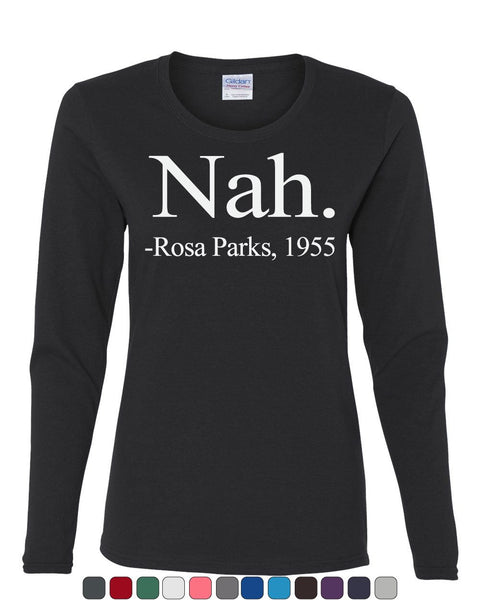 9b030877f Nah Rosa Parks 1955 Civil Rights Women's Long Sleeve T-Shirt Tee