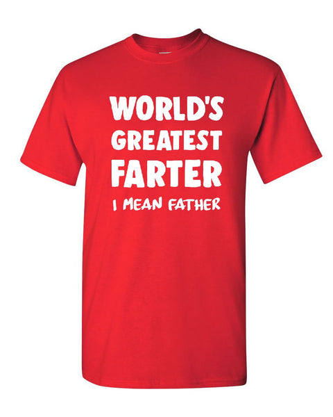 88b61254 ... World's Greatest Farter I Mean Father T-Shirt Dad Father's Day Mens Tee  ...