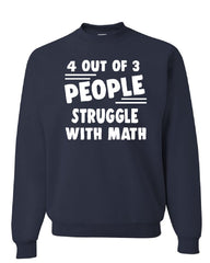 4 Out Of 3 People Struggle With Math Sweatshirt Funny College Humor Sweater
